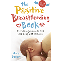 The Positive Breastfeeding Book: Everything you need to feed your baby with confidence