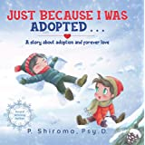 Just Because I Was Adopted . . .: A Story About Adoption and Forever Love
