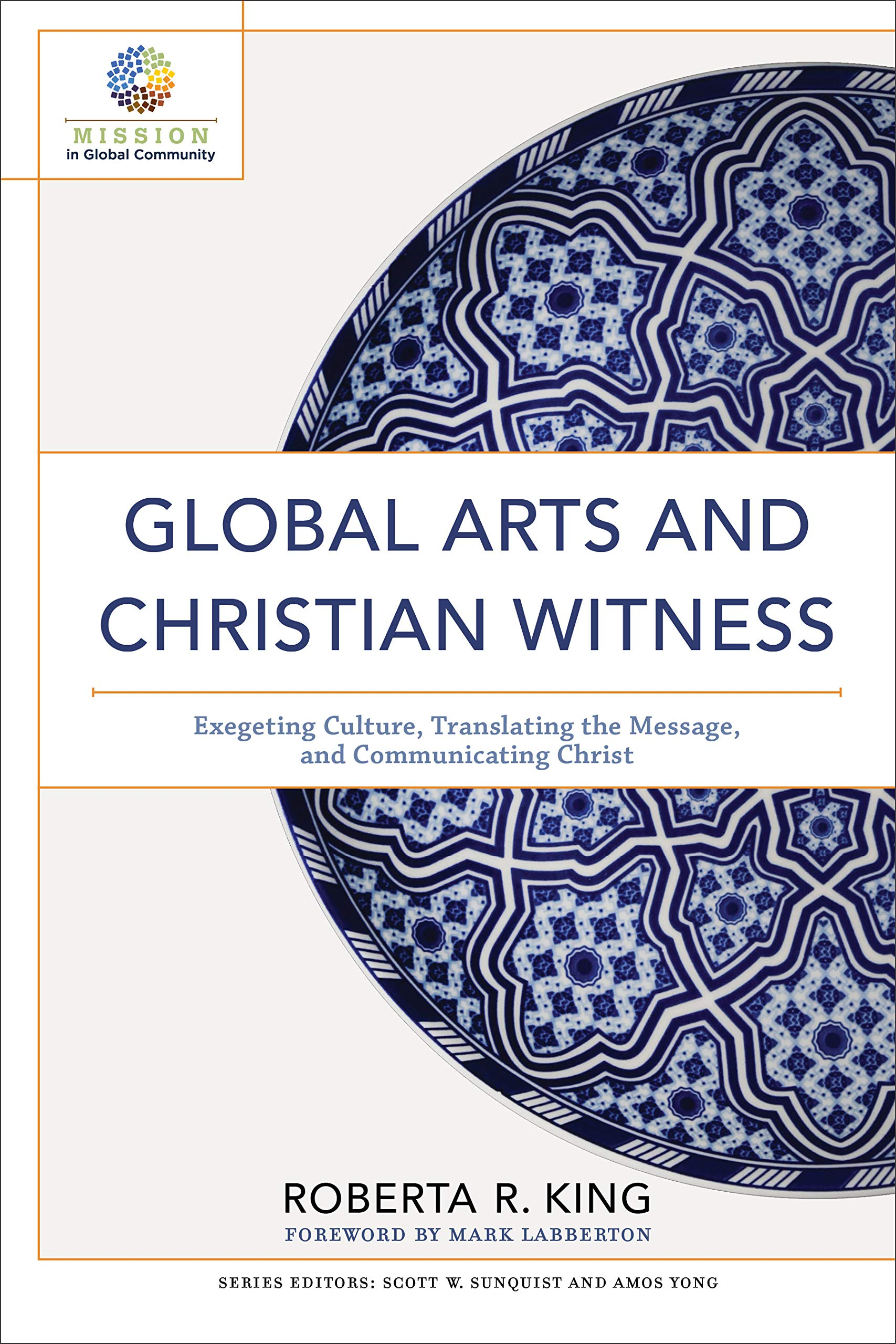 Global Arts and Christian Witness: Exegeting Culture, Translating ...