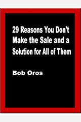 29 Reasons You Don't Make the Sale and a Solution for All of Them Kindle Edition