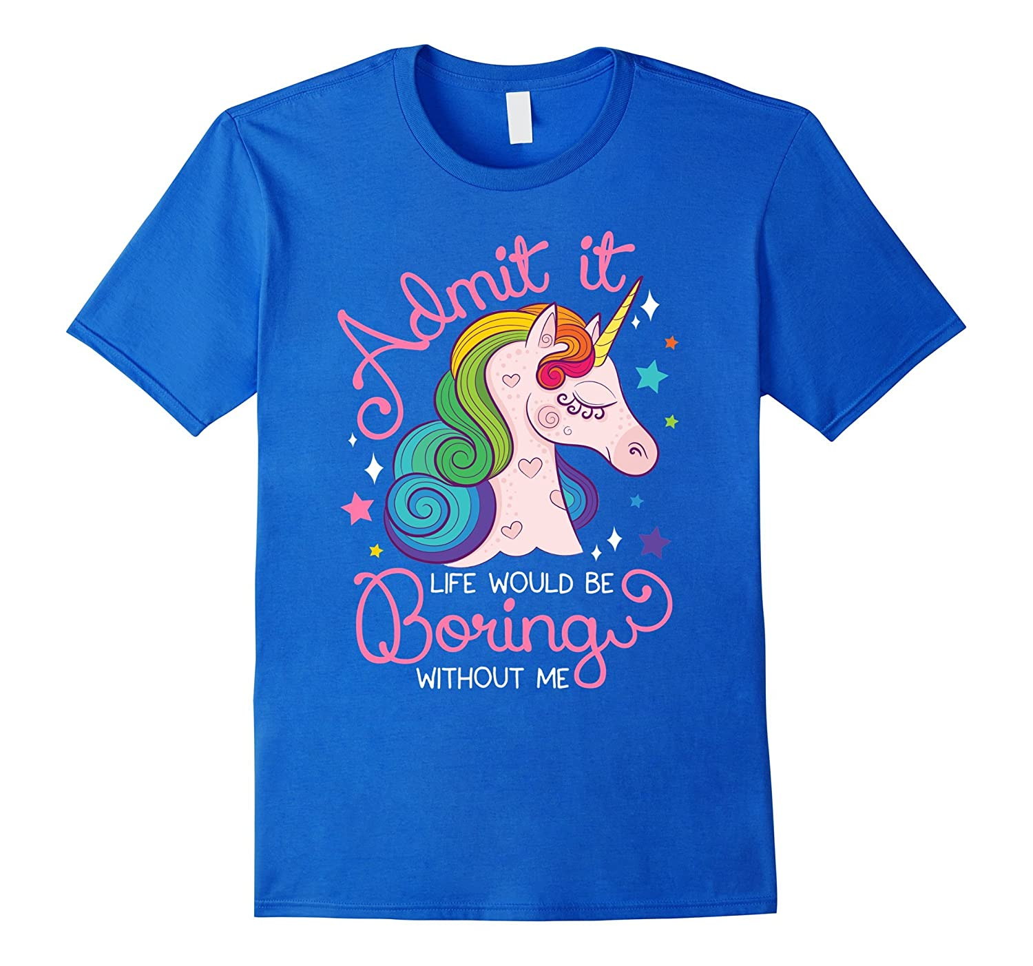 Admit It Life Would Be Boring Without Me A Unicorn T-shirt-PL
