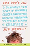 Just Don't Fall: A Hilariously True Story of Childhood, Cancer, Amputation, Romantic Yearning, Truth, and Olympic Greatness
