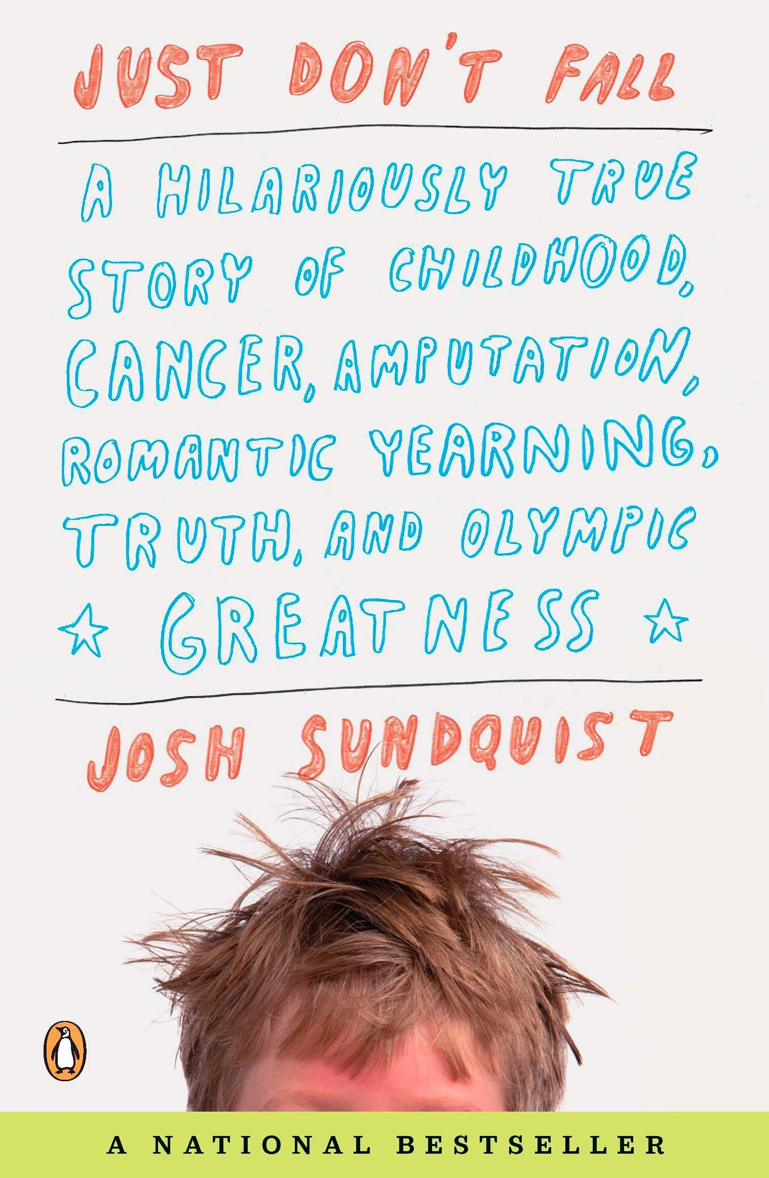 Image for Just Don't Fall: A Hilariously True Story of Childhood, Cancer, Amputation, Romantic Yearning, Truth, and Olympic Greatness