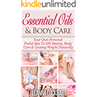 Essential Oils & Body Care: Your Own Personal Pocket Spa To DIY Beauty, Body Care & Loosing Weight Naturally (DIY Beauty Collection Book 2)