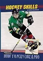 Hockey Skills: How To Play Like A