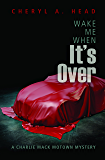 Wake Me When It's Over (A Charlie Mack Motown Mystery)