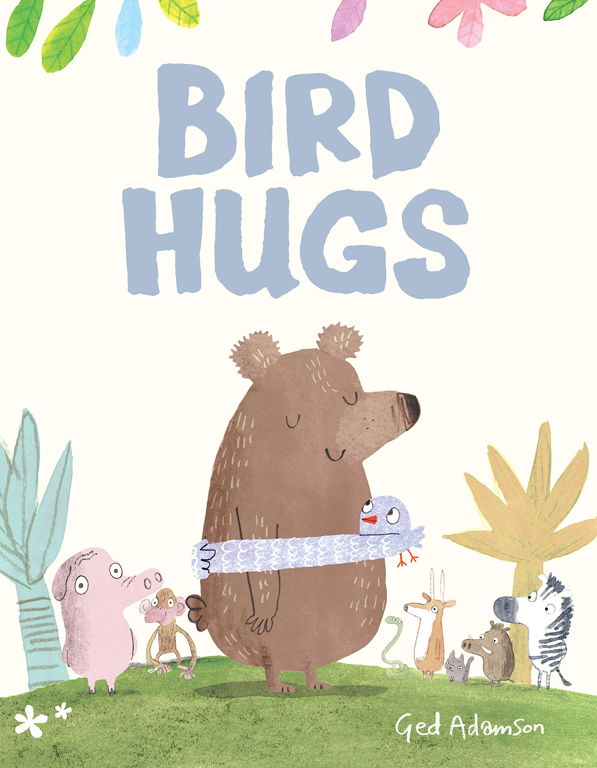 Bird Hugs: Adamson, Ged: 9781542092715: Amazon.com: Books