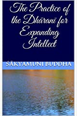 The Practice of the Dhāranī for Expanding Intellect Kindle Edition