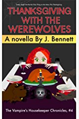 Thanksgiving with the Werewolves (The Vampire's Housekeeper Chronicles Book 4) Kindle Edition