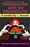 Thanksgiving with the Werewolves (The Vampire's Housekeeper Chronicles Book 4)