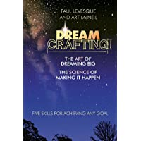 Dreamcrafting - The Art of Dreaming Big, The Science of Making it Happen