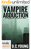 Vampire for Hire: Vampire Abduction New & revised 2017 Edition (Kindle Worlds Novella) (The Chronicles of the Immortal Council)