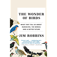The Wonder of Birds: What They Tell Us About Ourselves, the World, and a Better Future (English Edition)