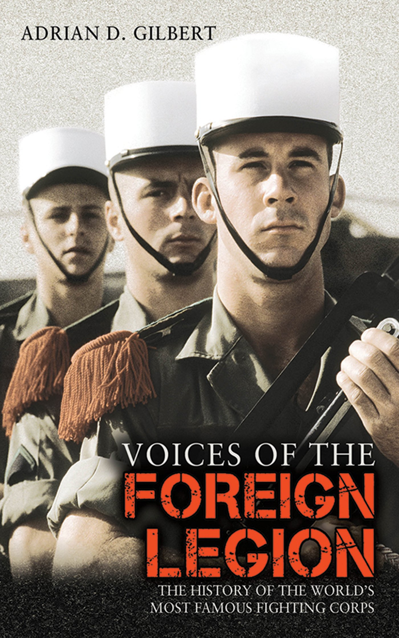 Voices of the Foreign Legion: The History of the World's Most Famous Fighting Corps PDF