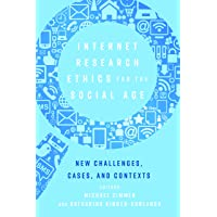 Internet Research Ethics for the Social Age: New Challenges, Cases, and Contexts