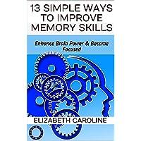 13 Simple Ways To Improve Memory Skills: Enhance Brain Power & Become Focused