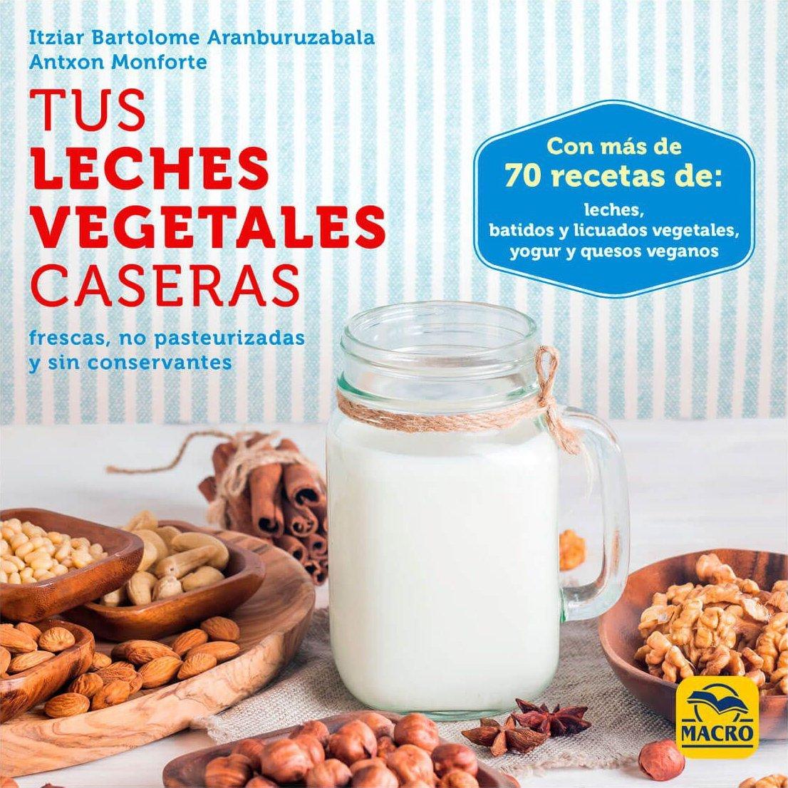 Tus Leches Vegetales Caseras . Frescas, no pasteurizadas y sin conservantes (Spanish) Paperback – 2018