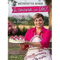 In cucina con voi! Tutte le nuove ricette di «Fatto in casa da Benedetta»