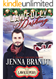 Lawfully Dashing: Inspirational Christian Contemporary (A Christmas Lawkeeper Romance)