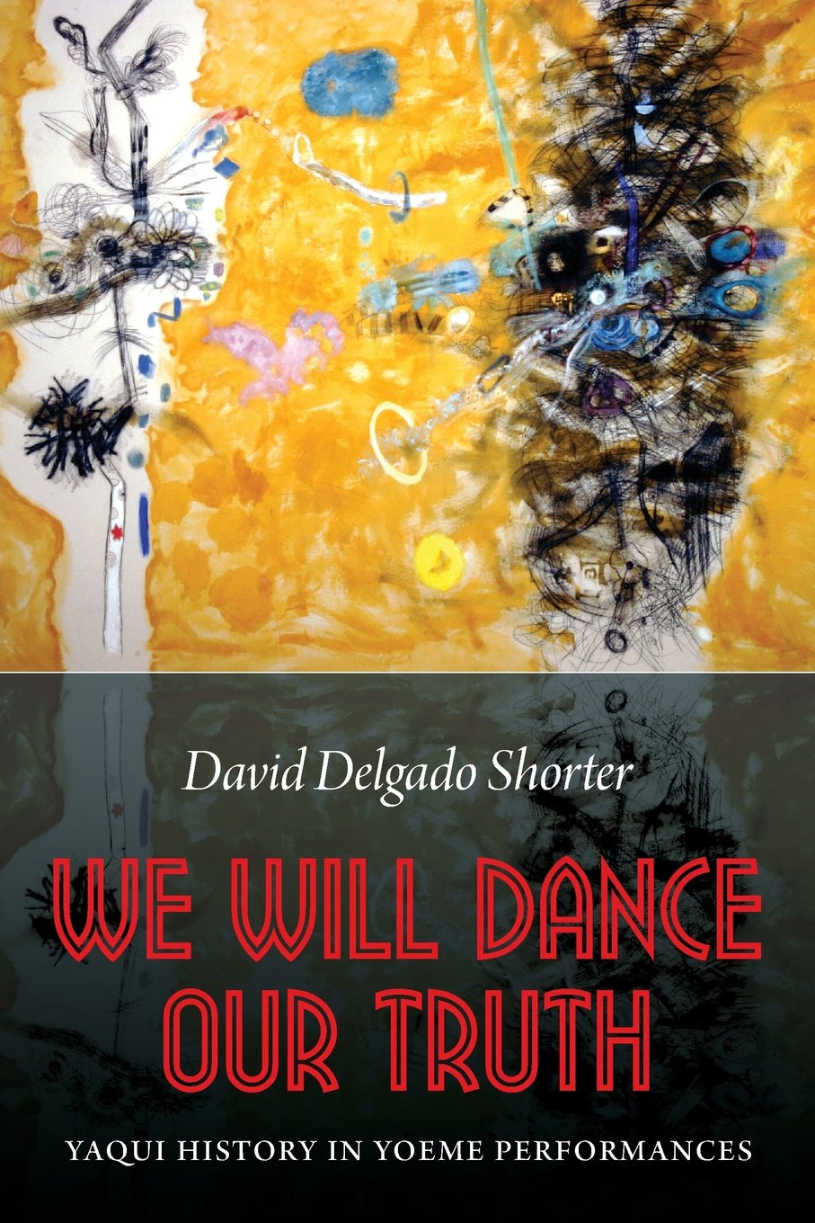 Download We Will Dance Our Truth: Yaqui History in Yoeme Performances pdf