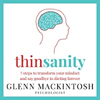 Thinsanity: 7 Steps to Transform Your Mindset and Say Goodbye to Dieting Forever