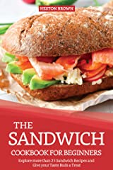 The Sandwich Cookbook for Beginners: Explore more than 25 Sandwich Recipes and Give your Taste Buds a Treat Kindle Edition