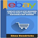 eBay: Complete Step-by-Step Beginners Guide to
