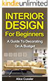 Interior Design A True Beginners Guide To Decorating On A Budget Kindle Edition By Karen