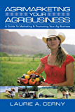 Agrimarketing Your Agribusiness: A Guide to Marketing & Promoting Your Ag Business (English Edition)