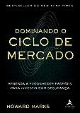 Dominando O Ciclo De Mercado: Aprenda a reconhecer padrões para investir com segurança