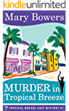 Murder in Tropical Breeze (Tropical Breeze Cozy Mystery Book 1)