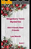 Dingebury Town Mystyeries: Old Friends New Friends (Cozy Crime Book 2)