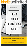 THE NEXT LOGICAL STEP: Learning how to accept change, and move forward