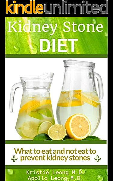 Kidney Stone Diet Eat To Prevent Kidney Stones Kindle Edition By Leong M D Kristie Leong M D Apollo Health Fitness Dieting Kindle Ebooks Amazon Com