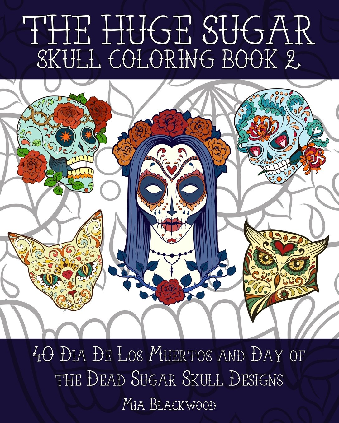 amazoncom 3 the huge sugar skull coloring book 2 40 dia de los muertos and day of the dead sugar skull designs day of the dead coloring books volume - Day Of The Dead Coloring Book