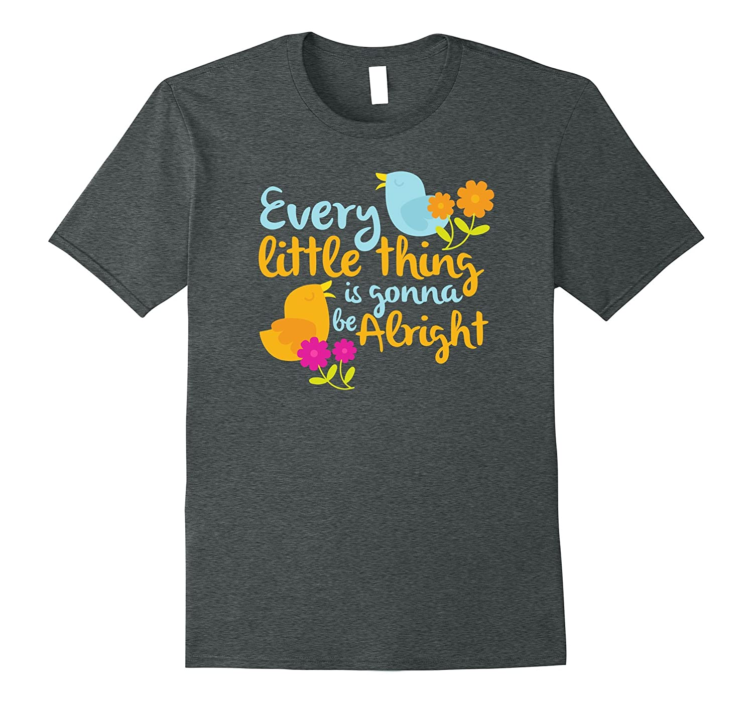 Bird Shirt Every Little Thing Is Gonna Be Alright T-Shirt