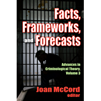 Facts, Frameworks, and Forecasts (Advances in Criminological Theory Book 3)