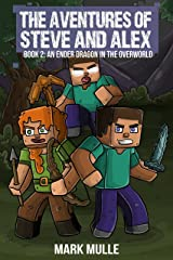 The Adventures of Steve and Alex Book 2: An Ender Dragon In The Overworld Kindle Edition