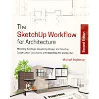 The Sketchup Workflow for Architecture: Modeling Buildings, Visualizing Design, and Creating Construction Documents with Sketchup Pro and Layout, 2nd