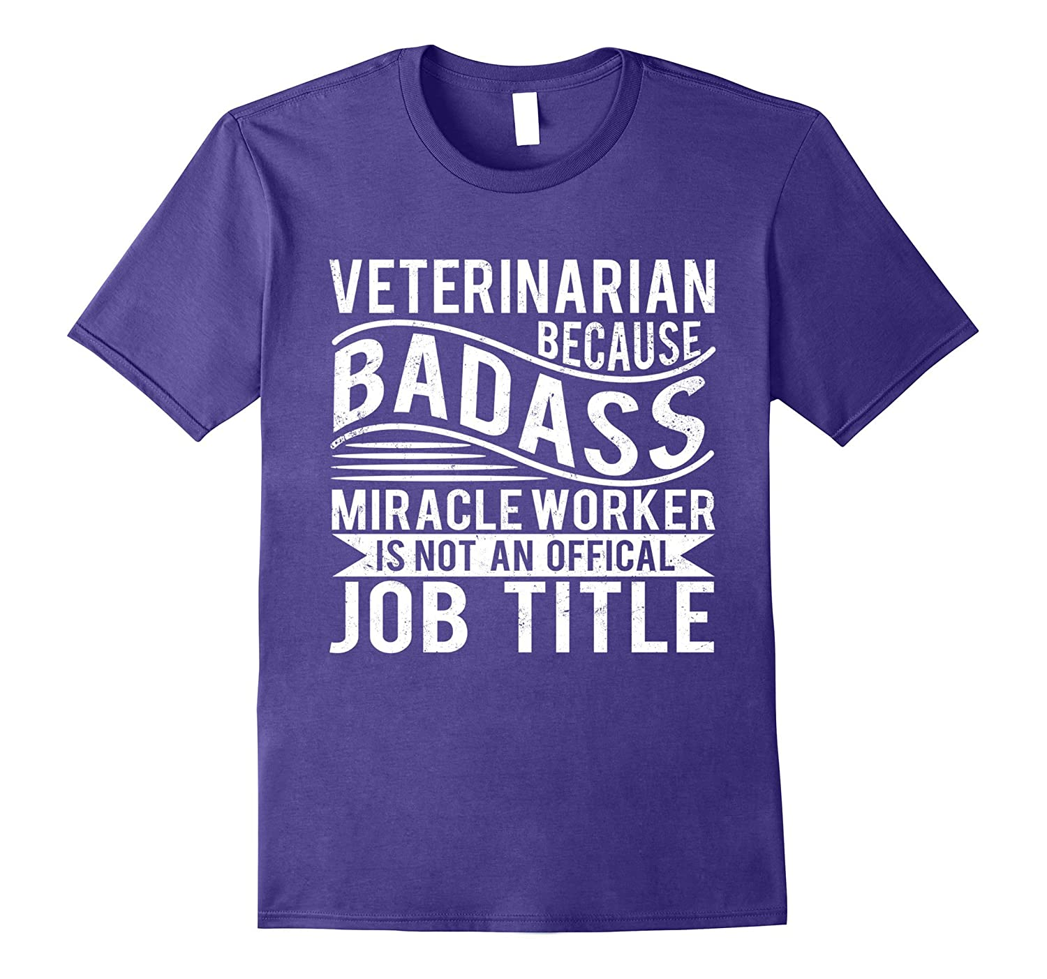 Veterinarian Because Badass Miracle Worker T-shirt-TJ
