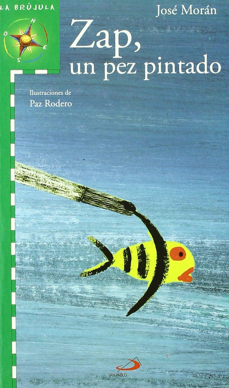 Zap, un pez pintado (La brújula-serie verde): Amazon.es: José Morán, Paz Rodero: Libros