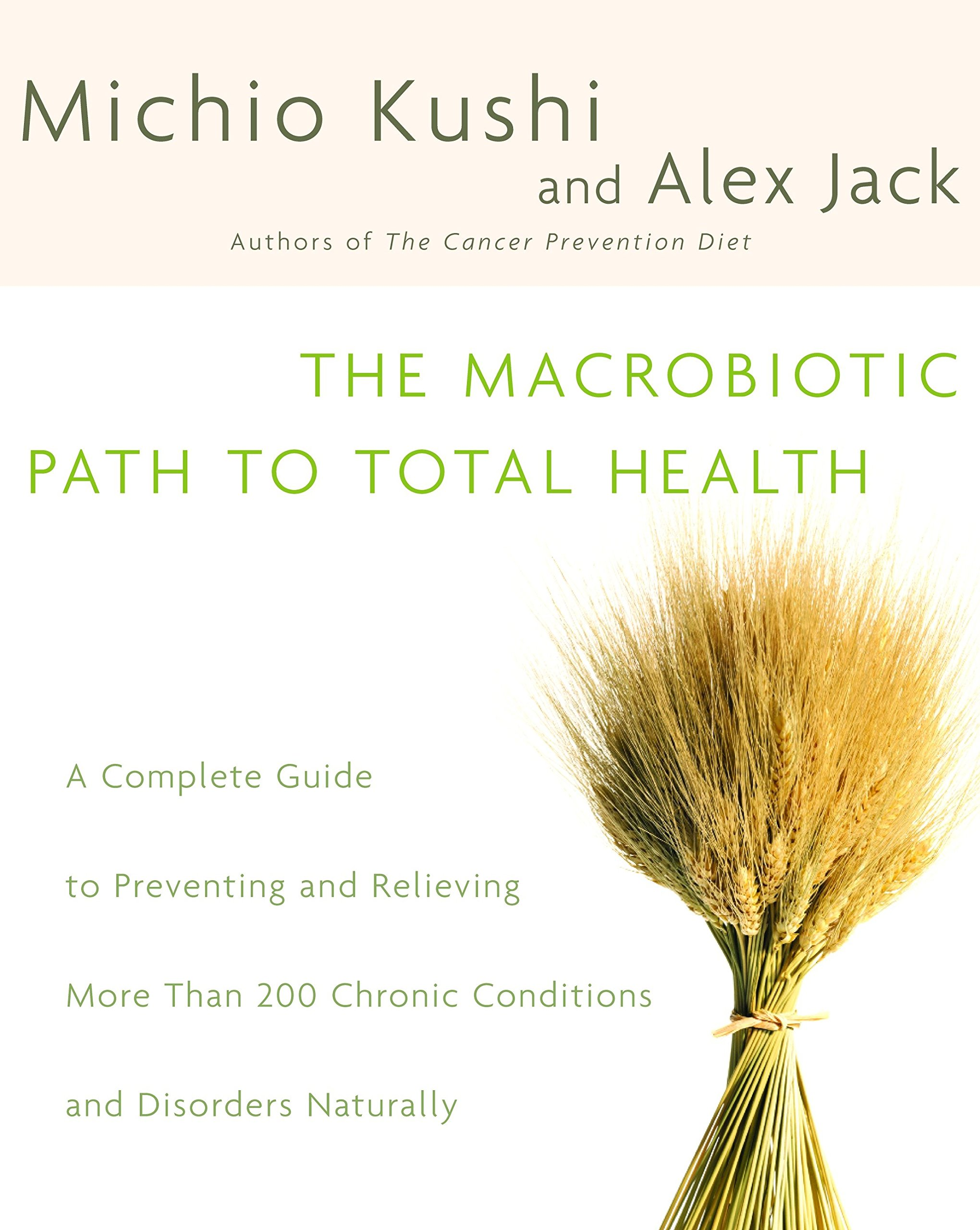 The Macrobiotic Path to Total Health: A Complete Guide to Naturally Preventing and Relieving More Than 200 Chronic Conditions and Disorders ebook