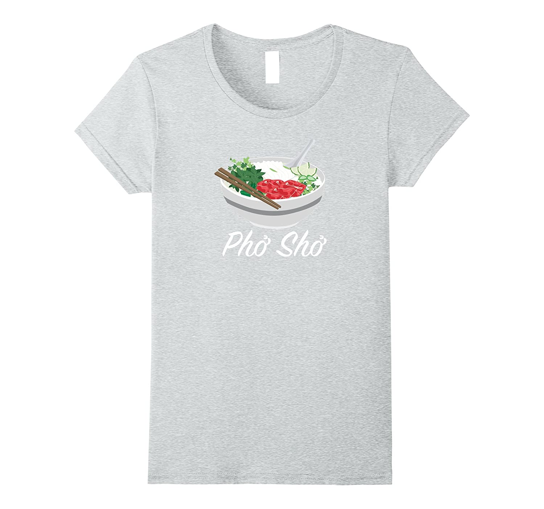 Pho Sho T Shirt Vietnamese Foodie-Teeae