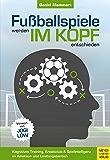 Fußballspiele werden im Kopf entschieden: Kognitives Training, Kreativität und Spielintelligenz im Amateur- und Leistungsbereich (German Edition)