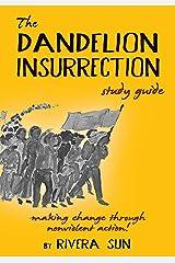 The Dandelion Insurrection Study Guide: - making change through nonviolent action - Kindle Edition