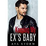 Keeping My Ex's Baby: A Secret Baby Romance (Alpha Bosses Book 3)