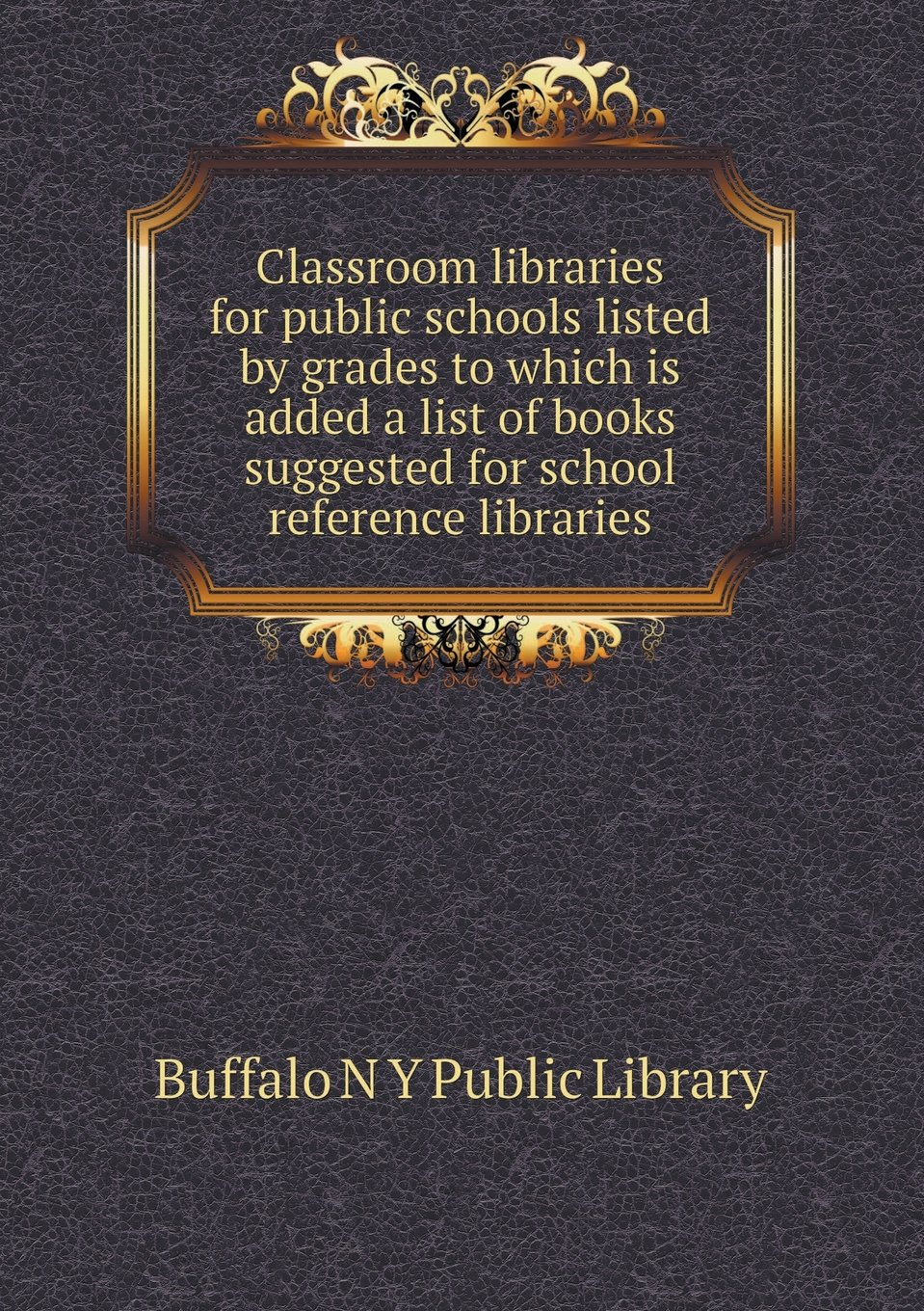 Download Classroom libraries for public schools listed by grades to which is added a list of books suggested for school reference libraries ebook