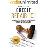 Credit Repair 101: Strategies and Secrets to Delete Bad Credit and Boost your Credit Score 100+ Points in One Month. Dispute Letters Included