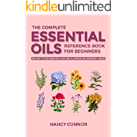 The Complete Essential Oils Reference Book for Beginners: An Easy to use Essential Oils Encyclopedia for Everyday Usage…