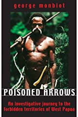 Poisoned Arrows: An investigative journey to the forbidden territories of West Papua Kindle Edition